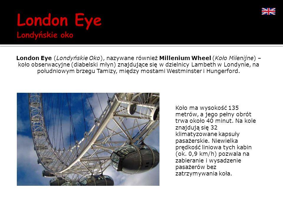 London Eye (Londyńskie Oko), nazywane również Millenium Wheel (Koło Milenijne) – koło obserwacyjne (diabelski młyn) znajdujące się w dzielnicy Lambeth w Londynie, na południowym brzegu Tamizy, między mostami Westminster i Hungerford.