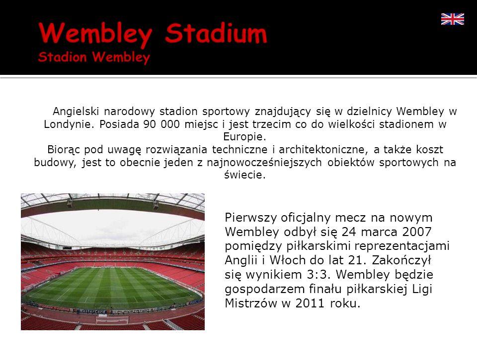 Angielski narodowy stadion sportowy znajdujący się w dzielnicy Wembley w Londynie. Posiada 90 000 miejsc i jest trzecim co do wielkości stadionem w Europie.