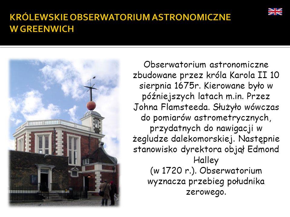 (w 1720 r.). Obserwatorium wyznacza przebieg południka zerowego.