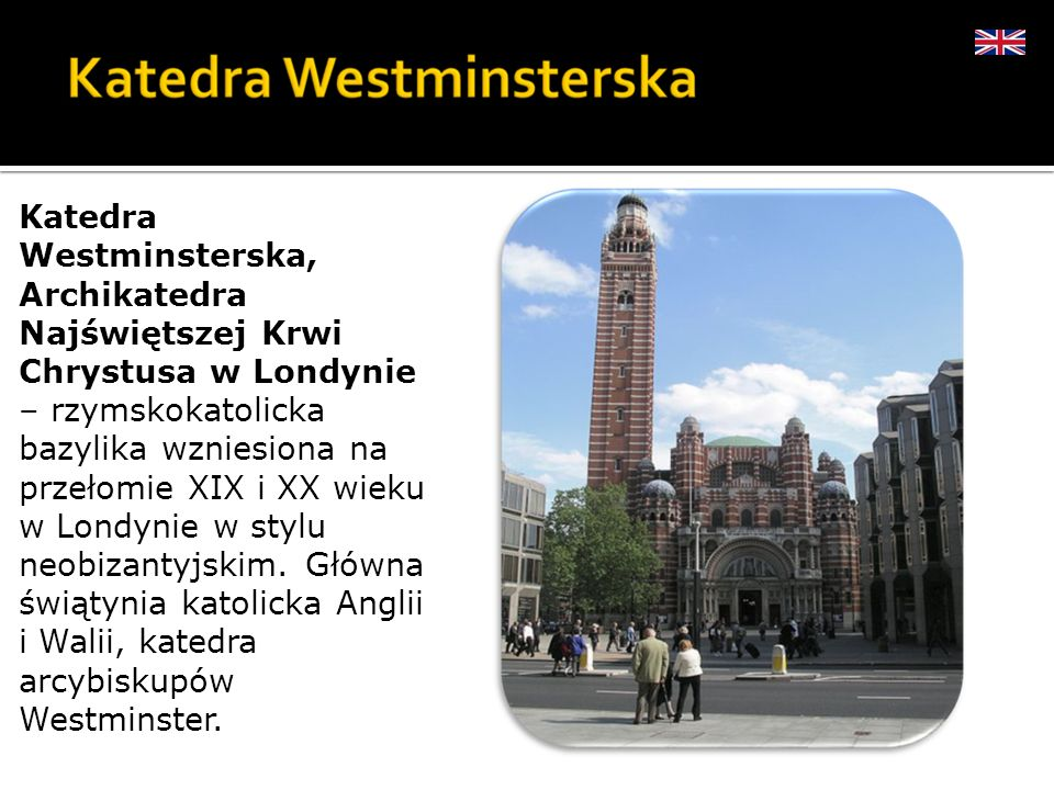 Katedra Westminsterska, Archikatedra Najświętszej Krwi Chrystusa w Londynie – rzymskokatolicka bazylika wzniesiona na przełomie XIX i XX wieku w Londynie w stylu neobizantyjskim.