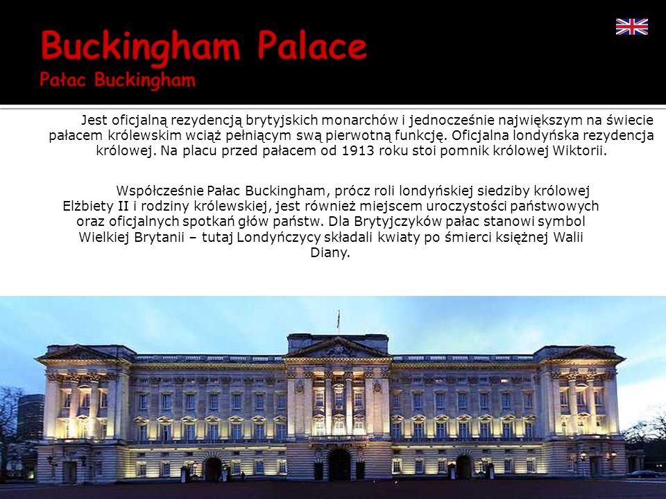 Jest oficjalną rezydencją brytyjskich monarchów i jednocześnie największym na świecie pałacem królewskim wciąż pełniącym swą pierwotną funkcję. Oficjalna londyńska rezydencja królowej. Na placu przed pałacem od 1913 roku stoi pomnik królowej Wiktorii.