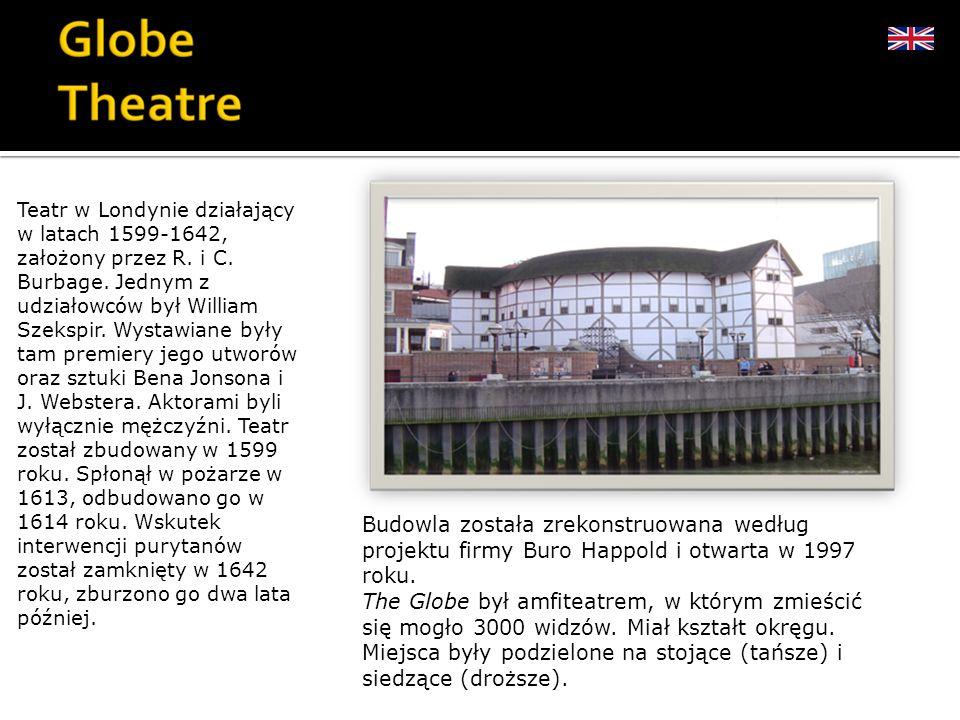 Teatr w Londynie działający w latach 1599-1642, założony przez R. i C
