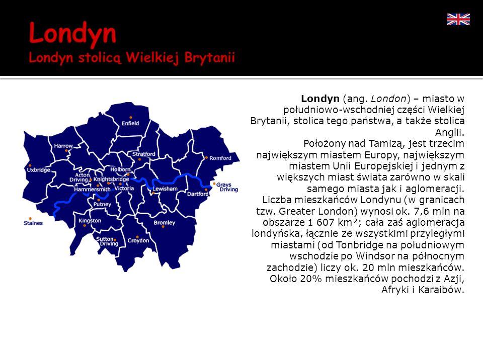 Londyn (ang. London) – miasto w południowo-wschodniej części Wielkiej Brytanii, stolica tego państwa, a także stolica Anglii.
