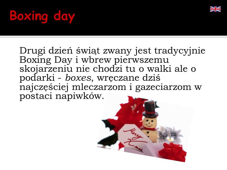 Drugi dzień świąt zwany jest tradycyjnie Boxing Day i wbrew pierwszemu skojarzeniu nie chodzi tu o walki ale o podarki - boxes, wręczane dziś najczęściej mleczarzom i gazeciarzom w postaci napiwków.