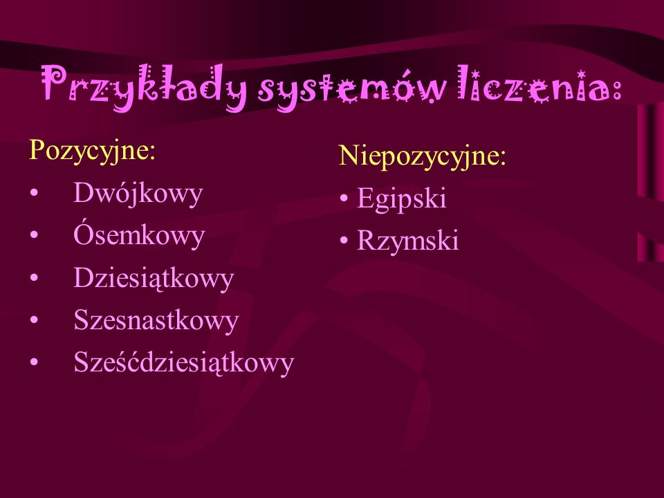 Przykłady systemów liczenia:
