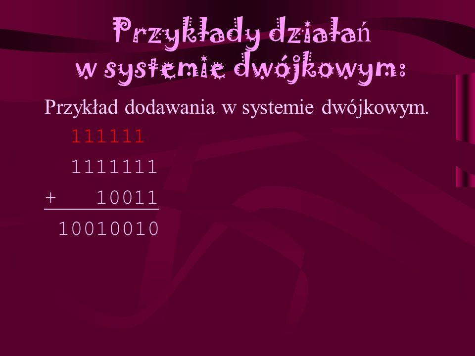 Przykłady działań w systemie dwójkowym: