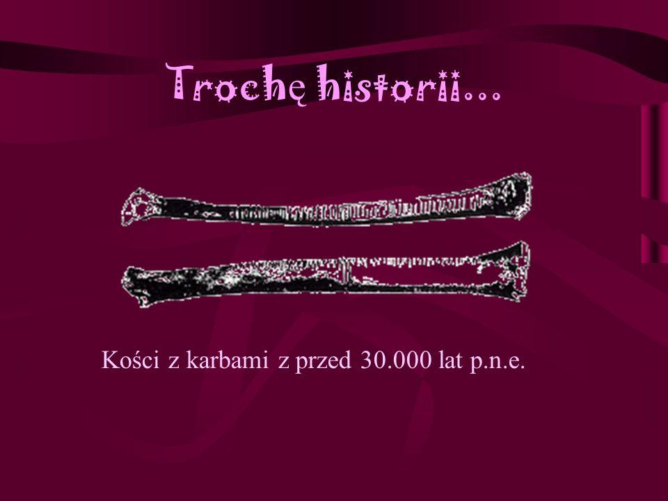 Trochę historii... Kości z karbami z przed 30.000 lat p.n.e.