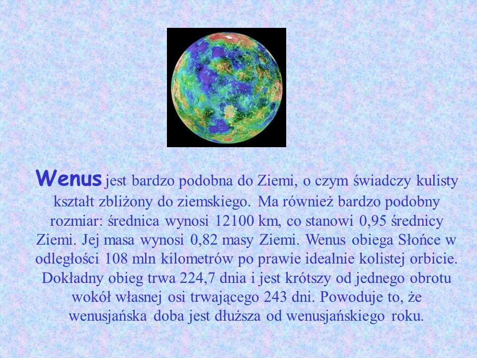 Wenus jest bardzo podobna do Ziemi, o czym świadczy kulisty kształt zbliżony do ziemskiego.