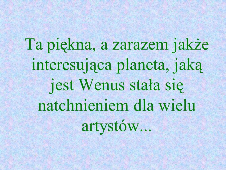 Ta piękna, a zarazem jakże interesująca planeta, jaką jest Wenus stała się natchnieniem dla wielu artystów...