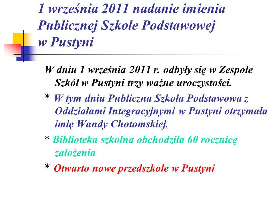 1 września 2011 nadanie imienia Publicznej Szkole Podstawowej w Pustyni