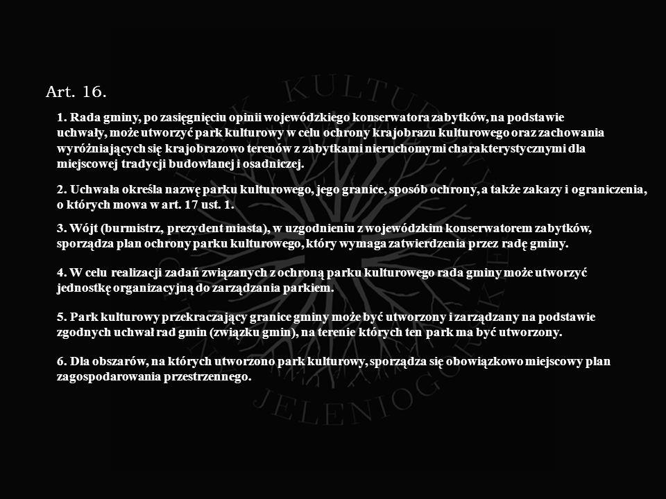 Art. 16. 1. Rada gminy, po zasięgnięciu opinii wojewódzkiego konserwatora zabytków, na podstawie.