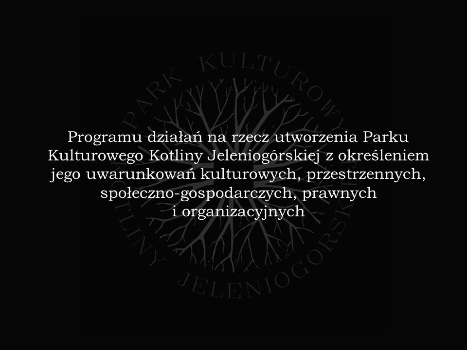 Programu działań na rzecz utworzenia Parku Kulturowego Kotliny Jeleniogórskiej z określeniem jego uwarunkowań kulturowych, przestrzennych, społeczno-gospodarczych, prawnych i organizacyjnych