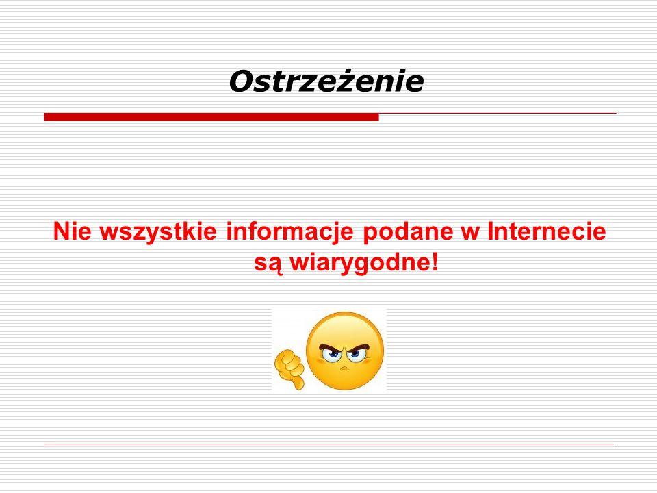 Nie wszystkie informacje podane w Internecie są wiarygodne!