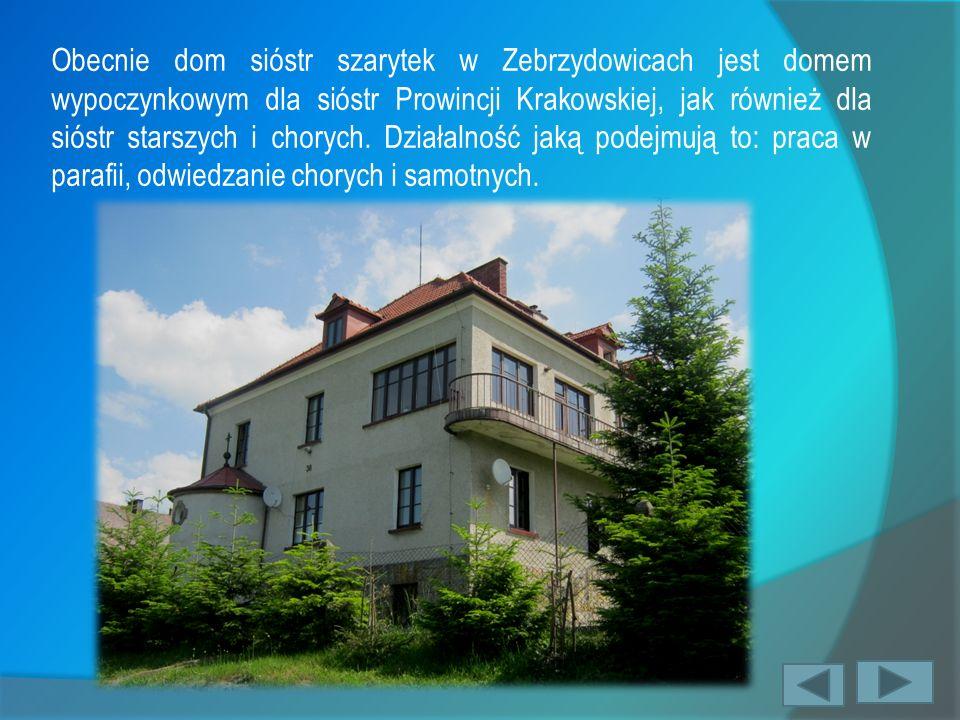 Obecnie dom sióstr szarytek w Zebrzydowicach jest domem wypoczynkowym dla sióstr Prowincji Krakowskiej, jak również dla sióstr starszych i chorych.