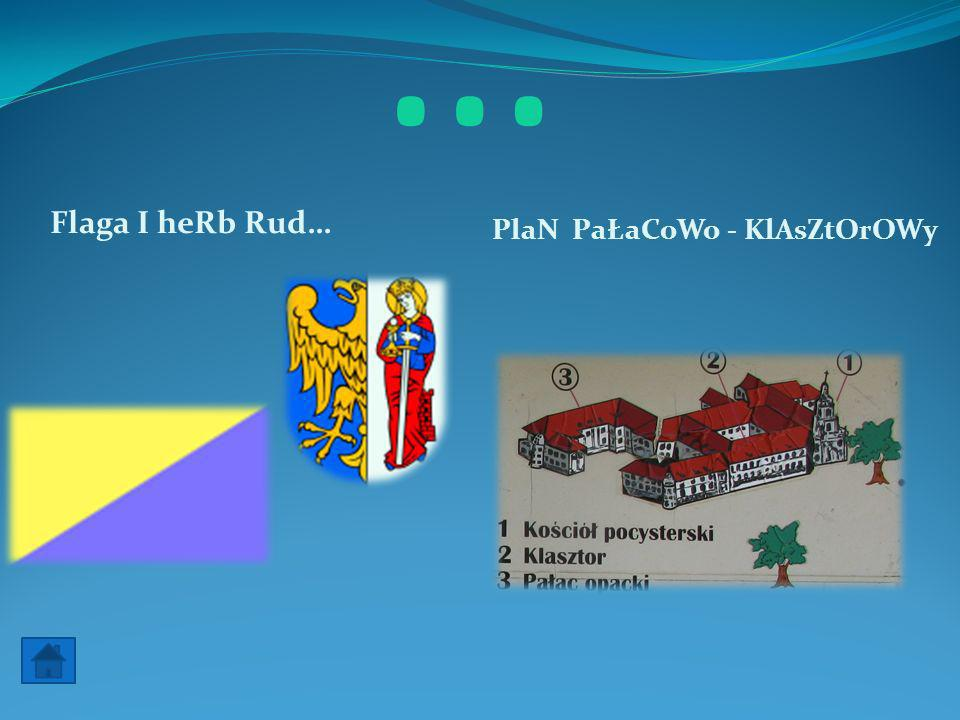 … Flaga I heRb Rud… PlaN PaŁaCoWo - KlAsZtOrOWy