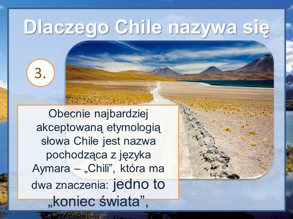 Dlaczego Chile nazywa się Chile !