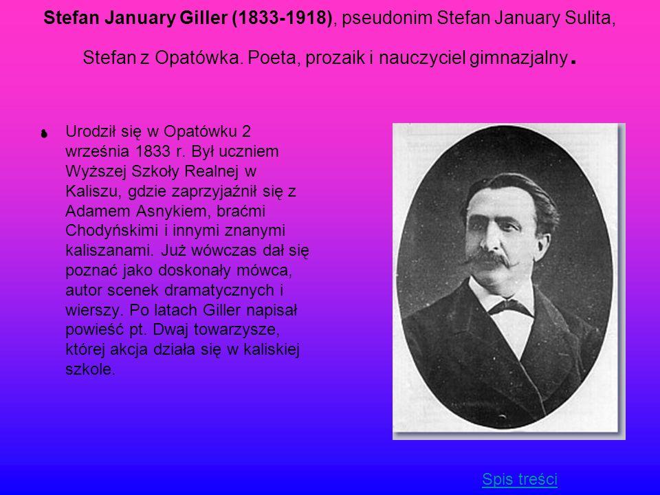 Stefan January Giller (1833-1918), pseudonim Stefan January Sulita, Stefan z Opatówka. Poeta, prozaik i nauczyciel gimnazjalny.