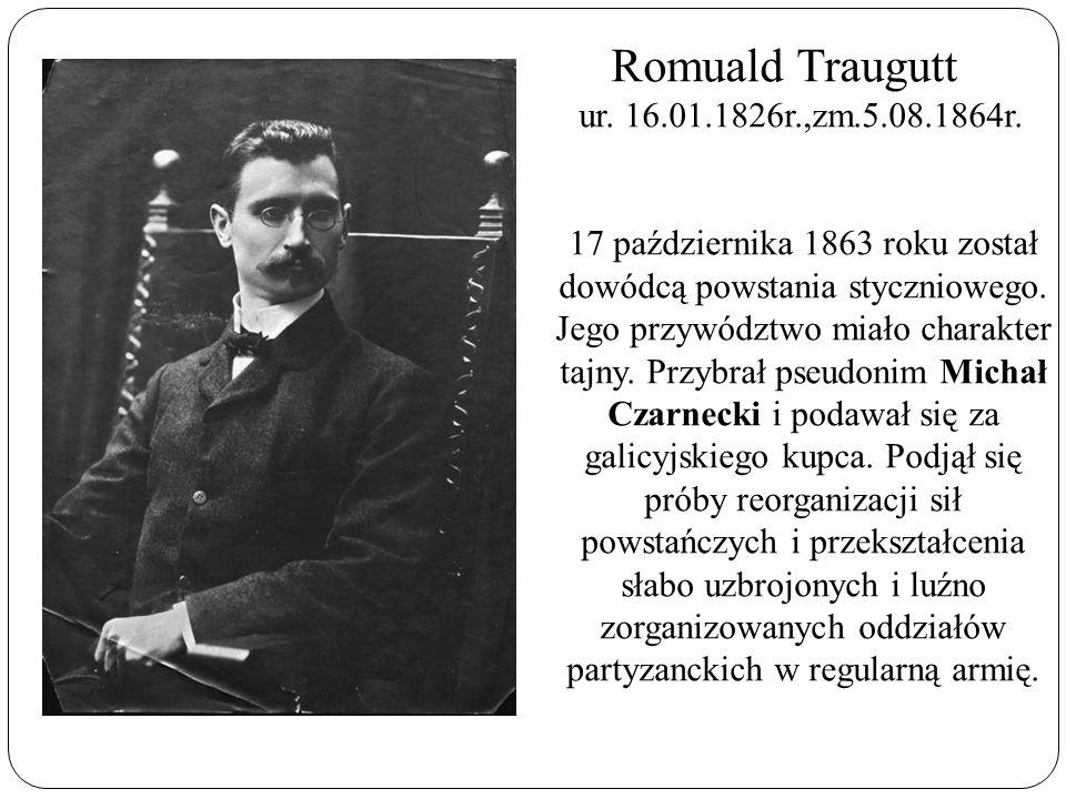 Romuald Traugutt ur. 16.01.1826r.,zm.5.08.1864r.