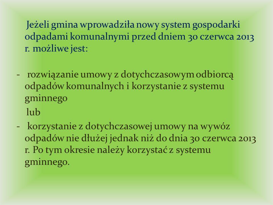 Jeżeli gmina wprowadziła nowy system gospodarki odpadami komunalnymi przed dniem 30 czerwca 2013 r. możliwe jest: