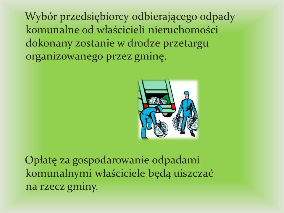 Wybór przedsiębiorcy odbierającego odpady komunalne od właścicieli nieruchomości dokonany zostanie w drodze przetargu organizowanego przez gminę.