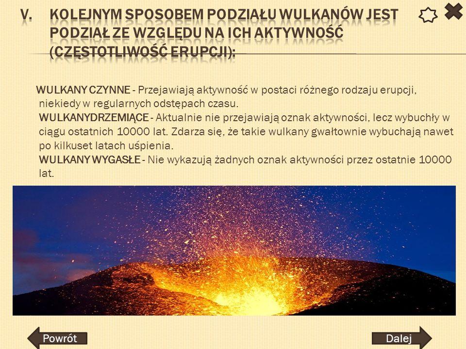 Kolejnym sposobem podziału wulkanów jest podział ze względu na ich aktywność (częstotliwość erupcji):