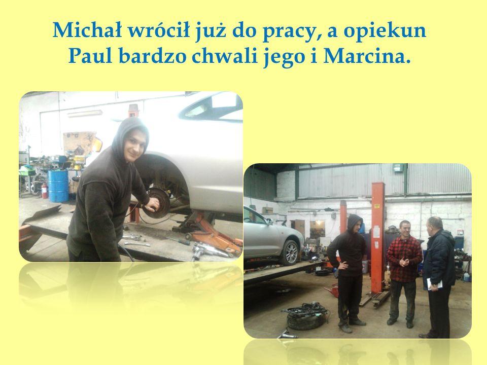 Michał wrócił już do pracy, a opiekun Paul bardzo chwali jego i Marcina.