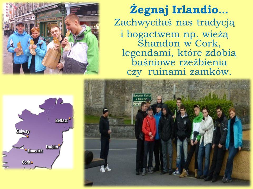 Żegnaj Irlandio… Zachwyciłaś nas tradycją i bogactwem np
