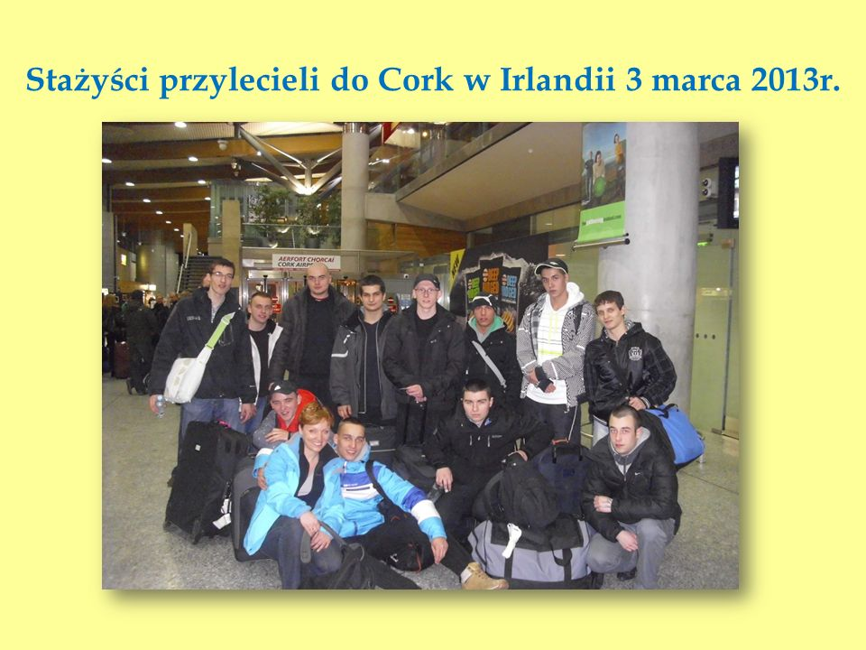 Stażyści przylecieli do Cork w Irlandii 3 marca 2013r.
