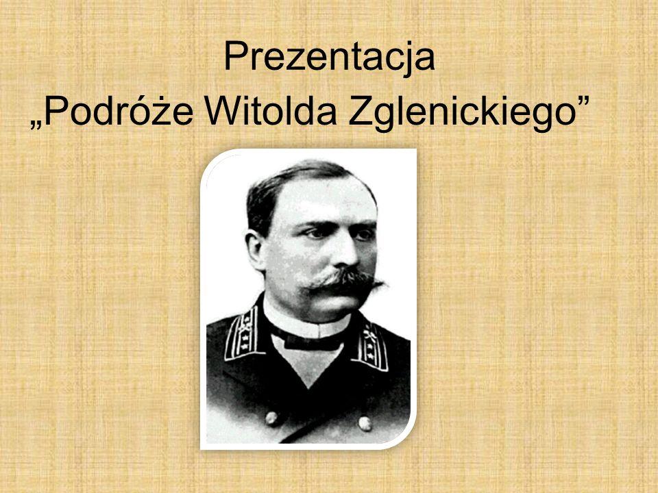 """Prezentacja """"Podróże Witolda Zglenickiego"""
