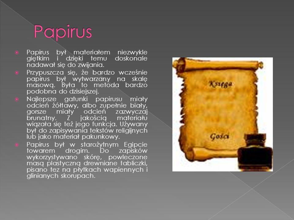 Papirus Papirus był materiałem niezwykle giętkim i dzięki temu doskonale nadawał się do zwijania.