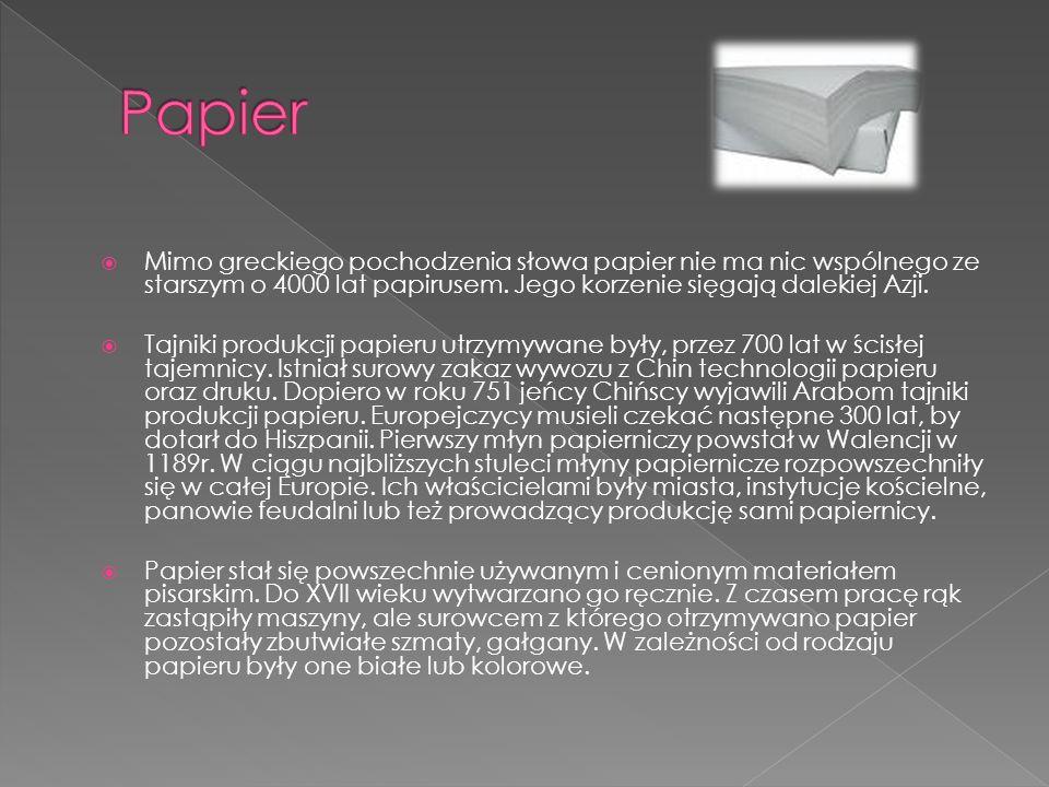Papier Mimo greckiego pochodzenia słowa papier nie ma nic wspólnego ze starszym o 4000 lat papirusem. Jego korzenie sięgają dalekiej Azji.