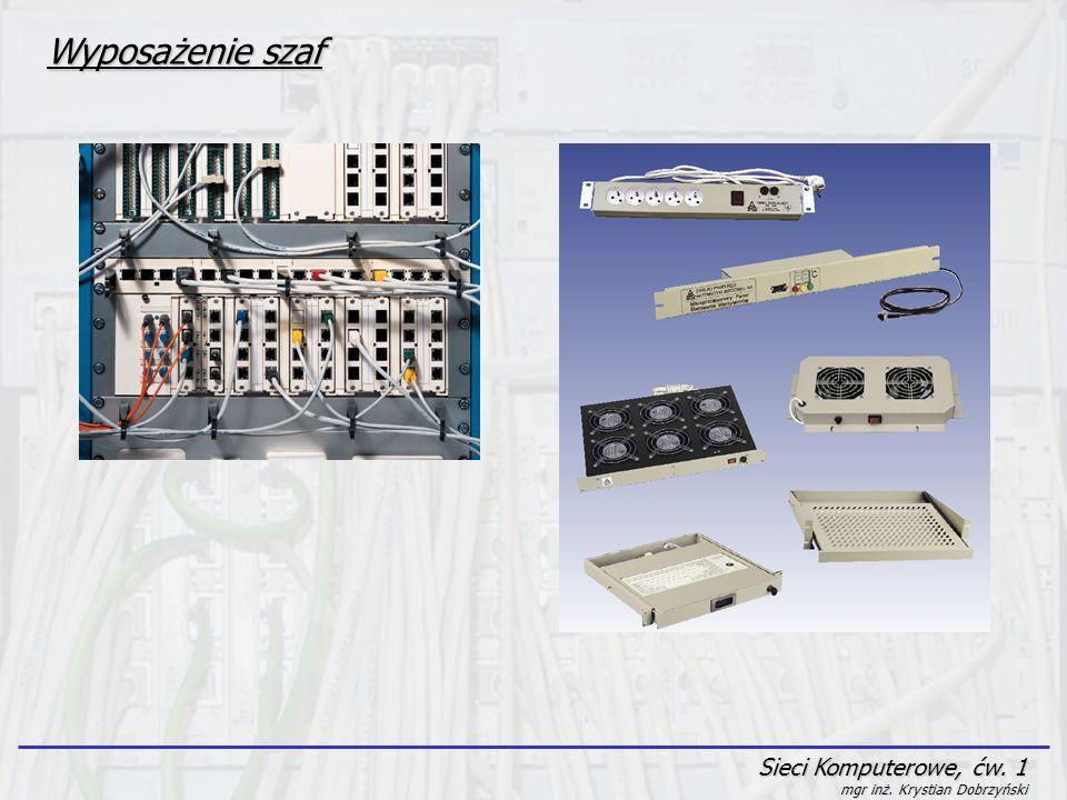 Wyposażenie szaf Sieci Komputerowe, ćw. 1 mgr inż. Krystian Dobrzyński