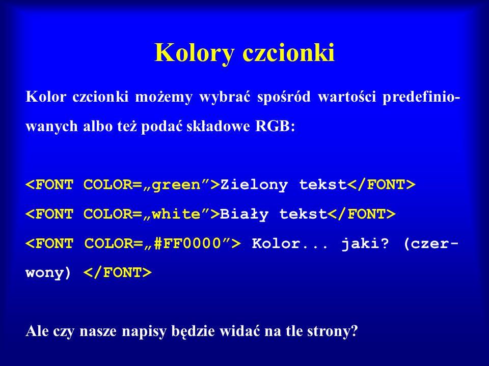 Kolory czcionki Kolor czcionki możemy wybrać spośród wartości predefinio-wanych albo też podać składowe RGB: