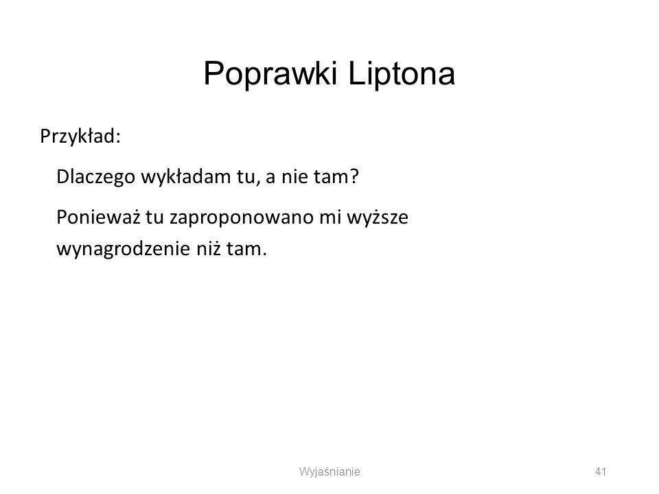 Poprawki Liptona Przykład: Dlaczego wykładam tu, a nie tam Ponieważ tu zaproponowano mi wyższe wynagrodzenie niż tam.