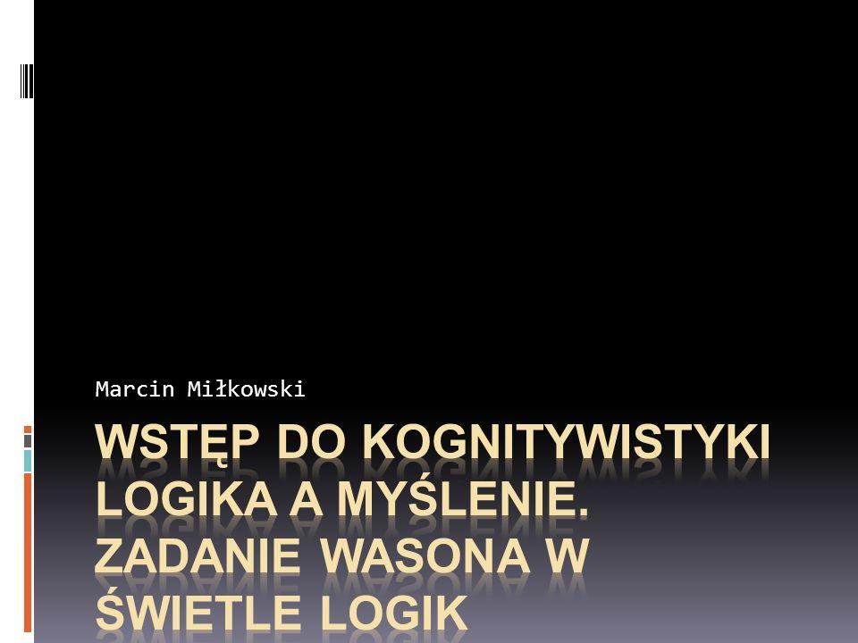 Marcin Miłkowski Wstęp do kognitywistyki Logika a MYŚLENIE.