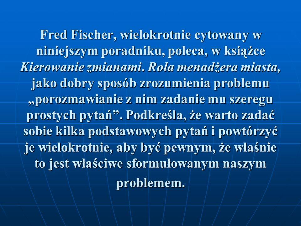 Fred Fischer, wielokrotnie cytowany w niniejszym poradniku, poleca, w książce Kierowanie zmianami.