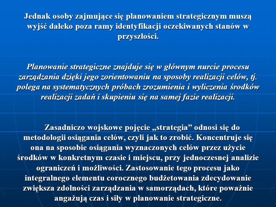 Jednak osoby zajmujące się planowaniem strategicznym muszą wyjść daleko poza ramy identyfikacji oczekiwanych stanów w przyszłości.