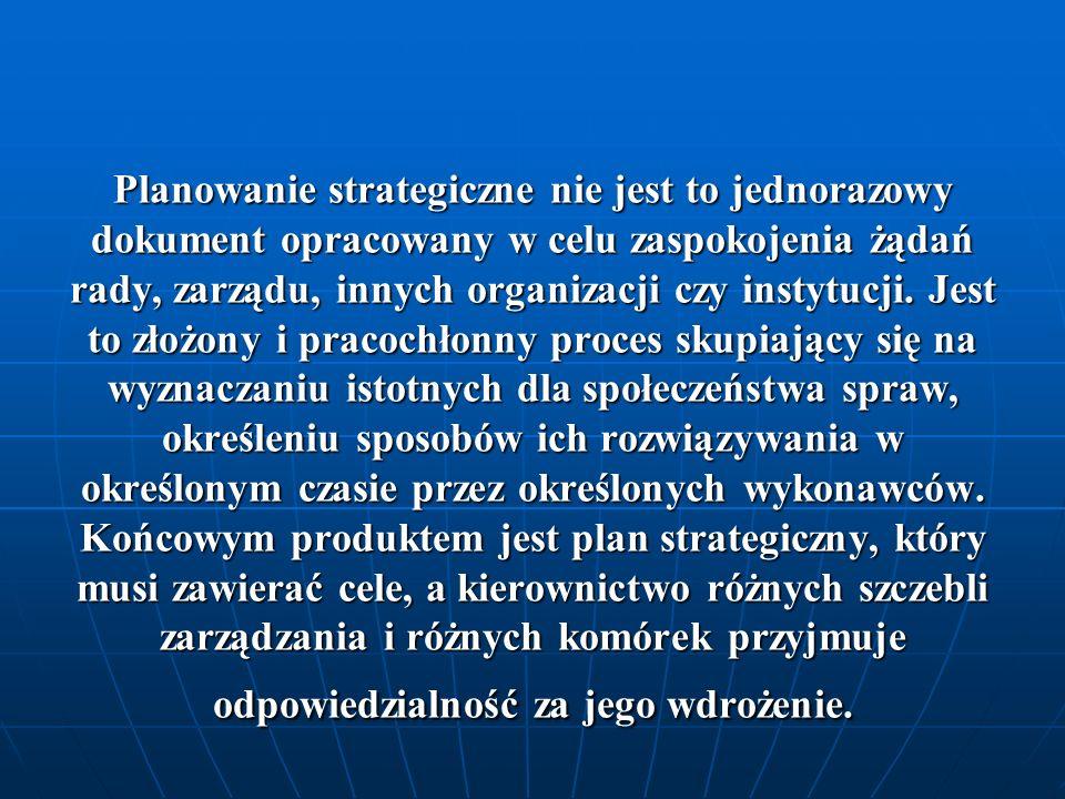 Planowanie strategiczne nie jest to jednorazowy dokument opracowany w celu zaspokojenia żądań rady, zarządu, innych organizacji czy instytucji.