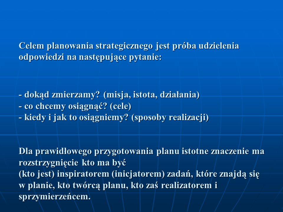 Celem planowania strategicznego jest próba udzielenia odpowiedzi na następujące pytanie: - dokąd zmierzamy.