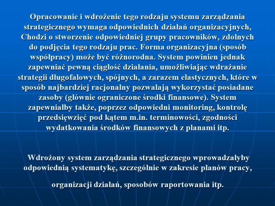 Opracowanie i wdrożenie tego rodzaju systemu zarządzania strategicznego wymaga odpowiednich działań organizacyjnych, Chodzi o stworzenie odpowiedniej grupy pracowników, zdolnych do podjęcia tego rodzaju prac.