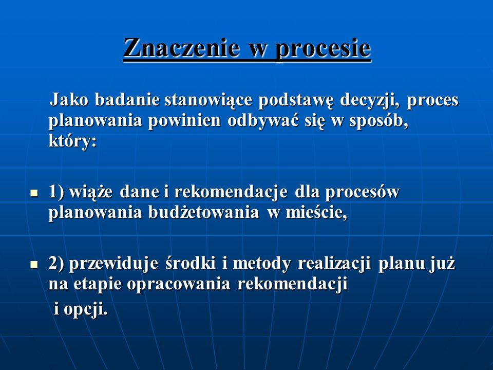 Znaczenie w procesieJako badanie stanowiące podstawę decyzji, proces planowania powinien odbywać się w sposób, który:
