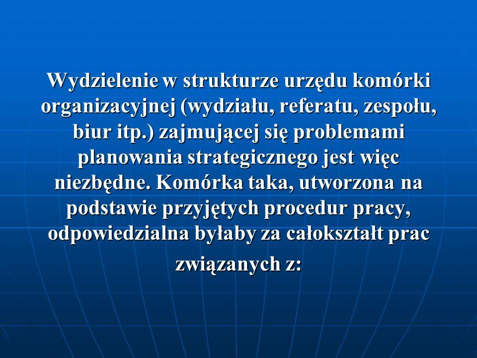 Wydzielenie w strukturze urzędu komórki organizacyjnej (wydziału, referatu, zespołu, biur itp.) zajmującej się problemami planowania strategicznego jest więc niezbędne.