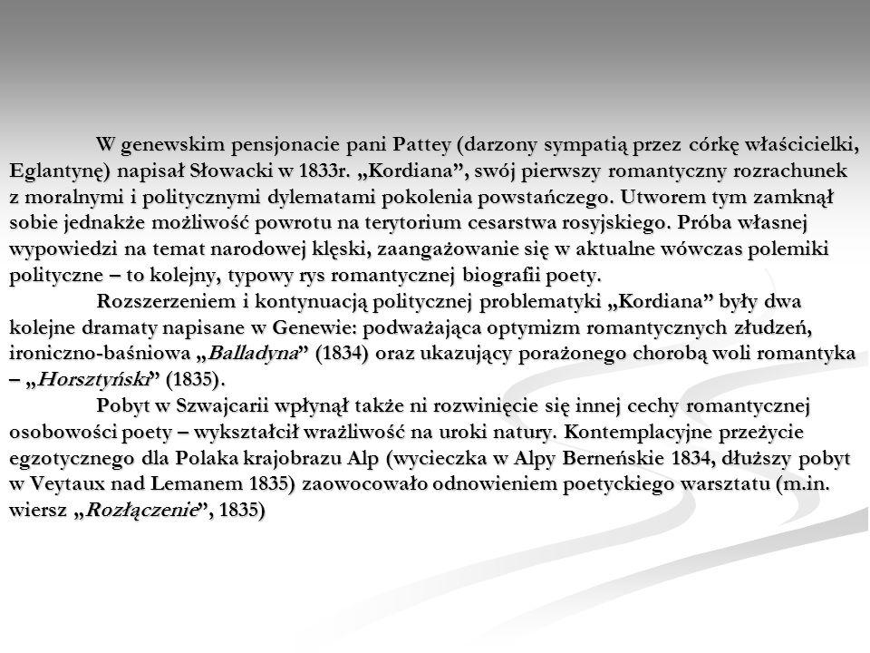 W genewskim pensjonacie pani Pattey (darzony sympatią przez córkę właścicielki, Eglantynę) napisał Słowacki w 1833r.