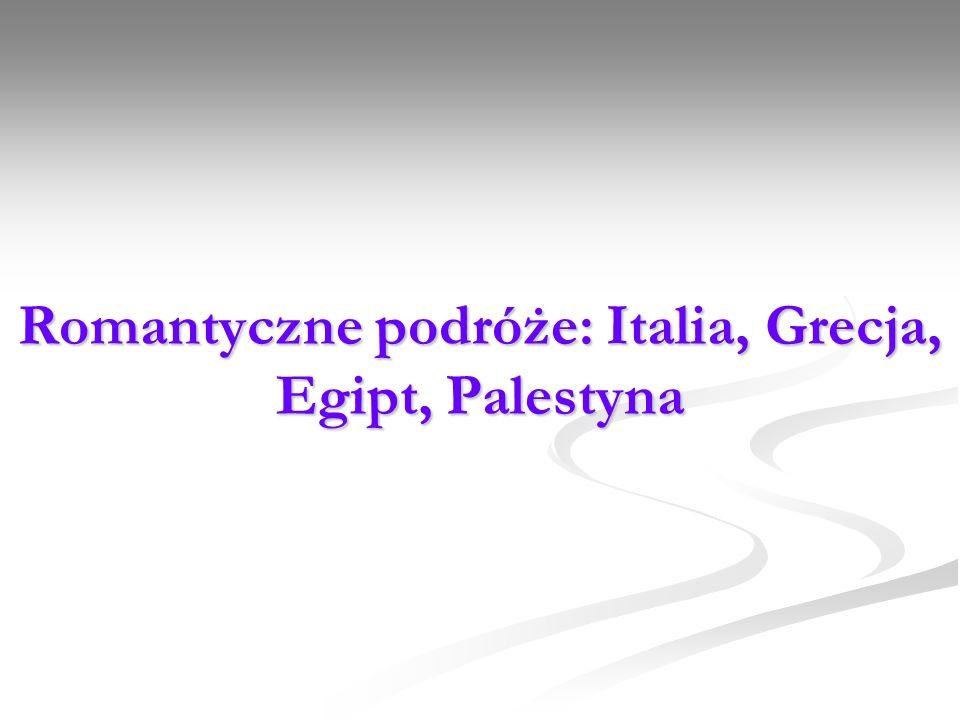 Romantyczne podróże: Italia, Grecja, Egipt, Palestyna