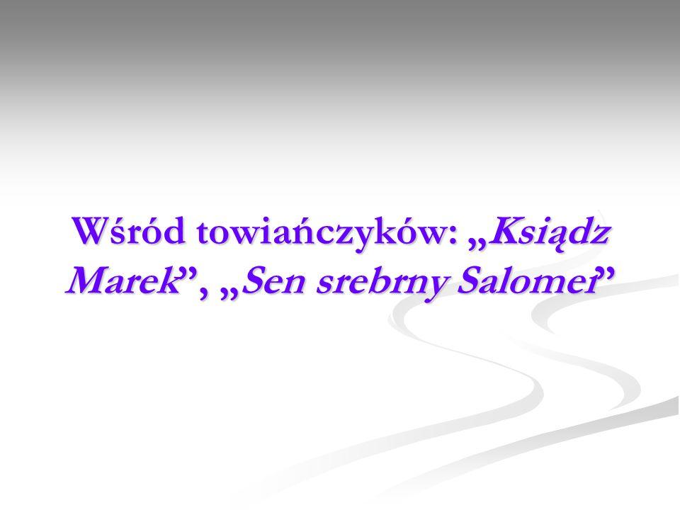 """Wśród towiańczyków: """"Ksiądz Marek , """"Sen srebrny Salomei"""