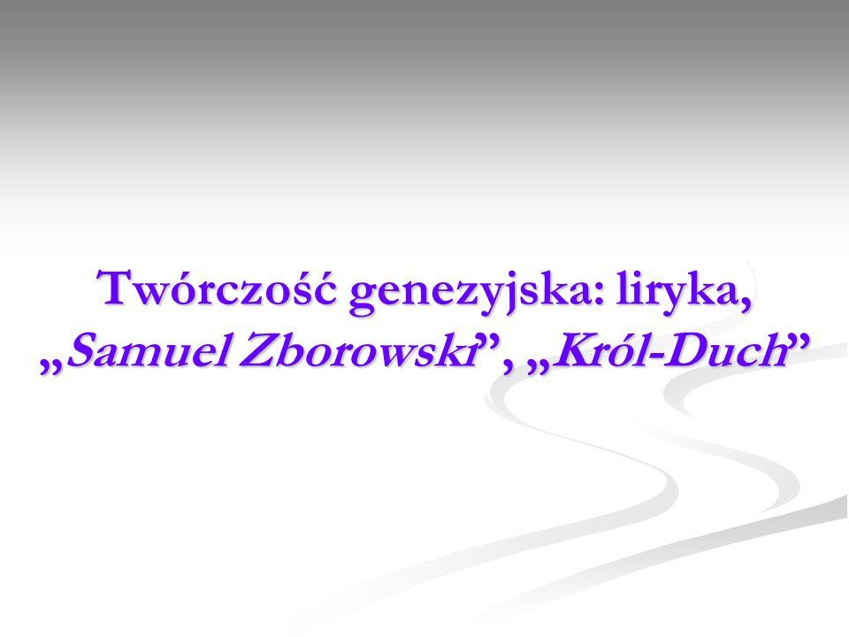"""Twórczość genezyjska: liryka, """"Samuel Zborowski , """"Król-Duch"""
