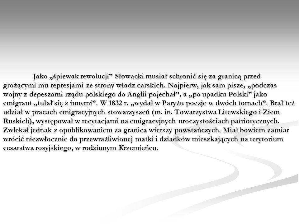 """Jako """"śpiewak rewolucji Słowacki musiał schronić się za granicą przed grożącymi mu represjami ze strony władz carskich."""
