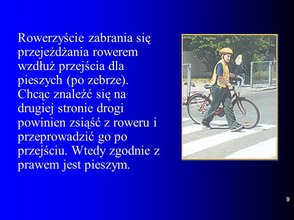 Rowerzyście zabrania się przejeżdżania rowerem wzdłuż przejścia dla pieszych (po zebrze).