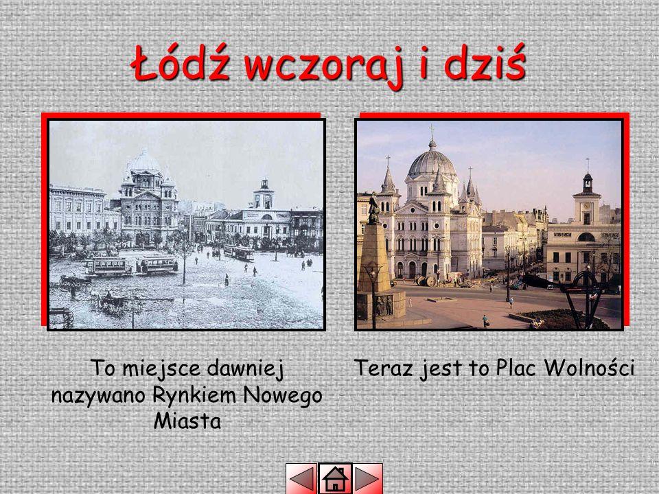 Łódź wczoraj i dziś To miejsce dawniej nazywano Rynkiem Nowego Miasta