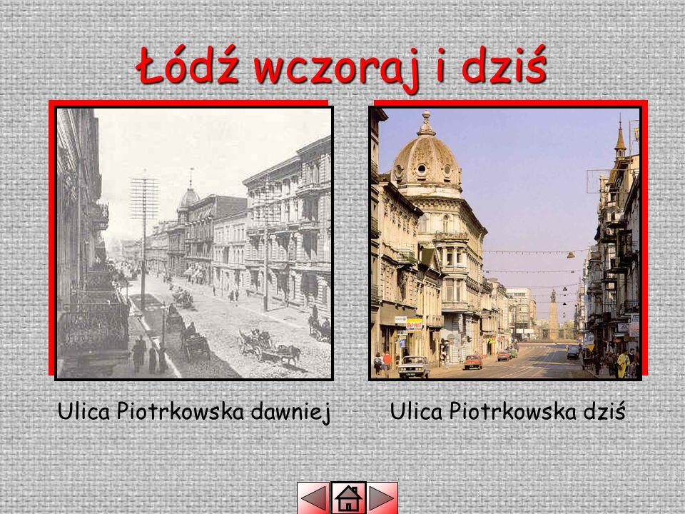 Łódź wczoraj i dziś Ulica Piotrkowska dawniej Ulica Piotrkowska dziś